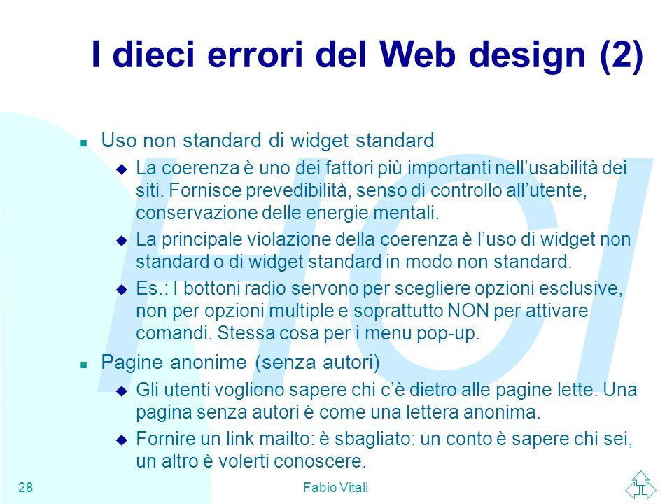 HCI Fabio Vitali28 I dieci errori del Web design (2) n Uso non standard di widget standard u La coerenza è uno dei fattori più importanti nell'usabilità dei siti.