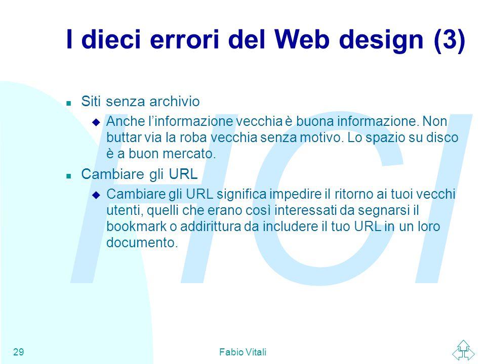 HCI Fabio Vitali29 I dieci errori del Web design (3) n Siti senza archivio u Anche l'informazione vecchia è buona informazione. Non buttar via la roba