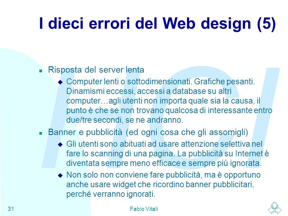 HCI Fabio Vitali31 I dieci errori del Web design (5) n Risposta del server lenta u Computer lenti o sottodimensionati. Grafiche pesanti. Dinamismi ecc