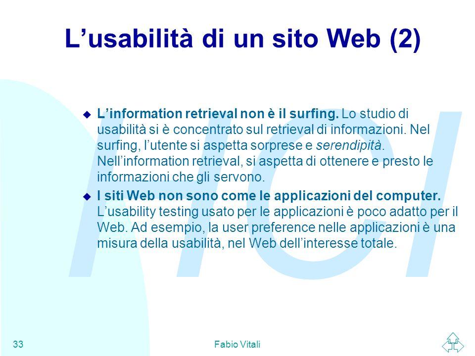 HCI Fabio Vitali33 L'usabilità di un sito Web (2) u L'information retrieval non è il surfing. Lo studio di usabilità si è concentrato sul retrieval di
