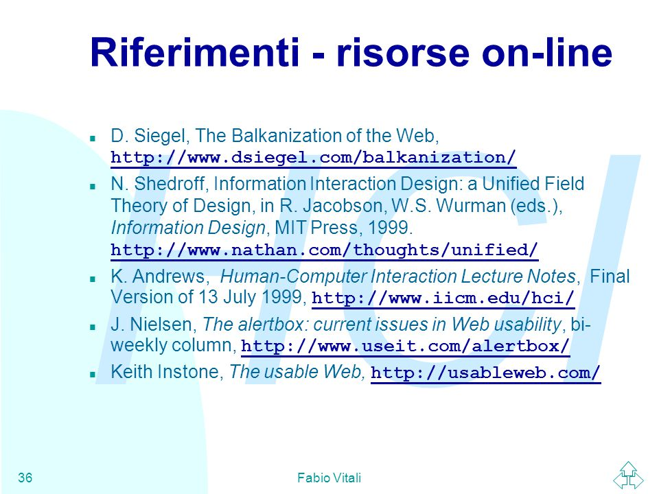 HCI Fabio Vitali36 Riferimenti - risorse on-line D. Siegel, The Balkanization of the Web, http://www.dsiegel.com/balkanization/ N. Shedroff, Informati