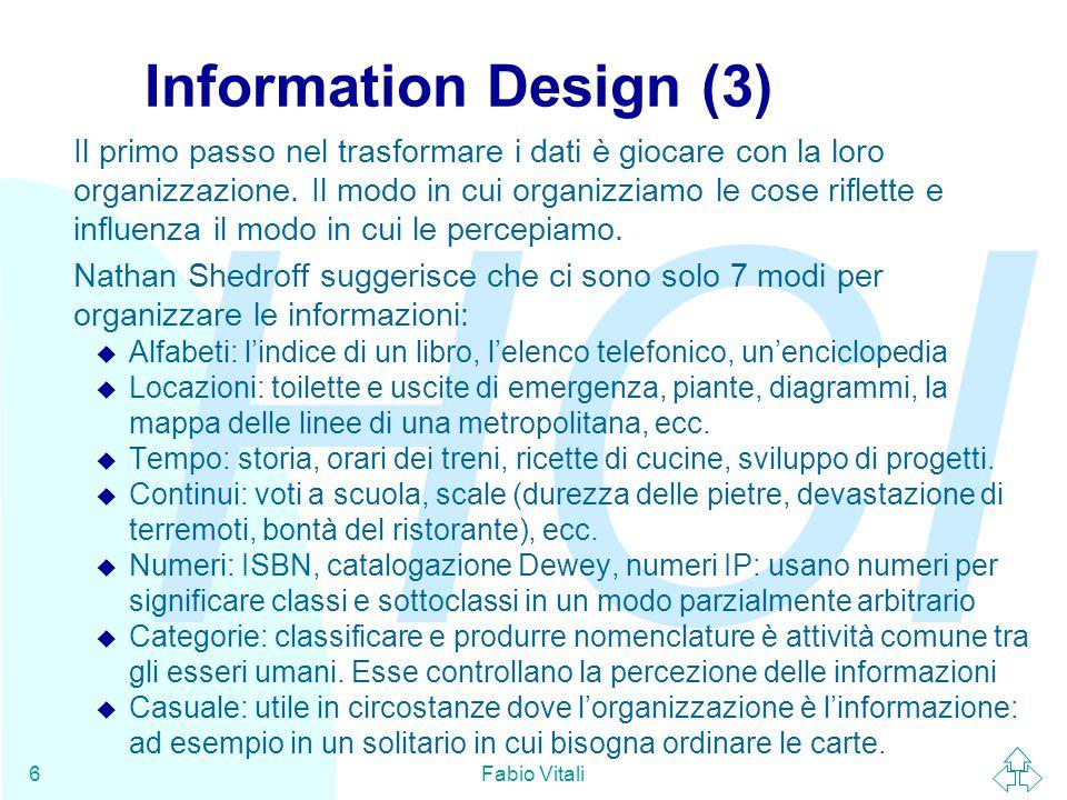 HCI Fabio Vitali6 Information Design (3) Il primo passo nel trasformare i dati è giocare con la loro organizzazione. Il modo in cui organizziamo le co