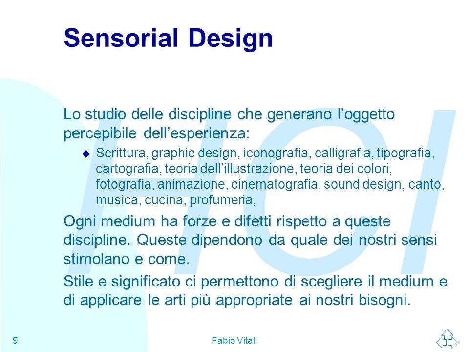 HCI Fabio Vitali9 Sensorial Design Lo studio delle discipline che generano l'oggetto percepibile dell'esperienza: u Scrittura, graphic design, iconogr