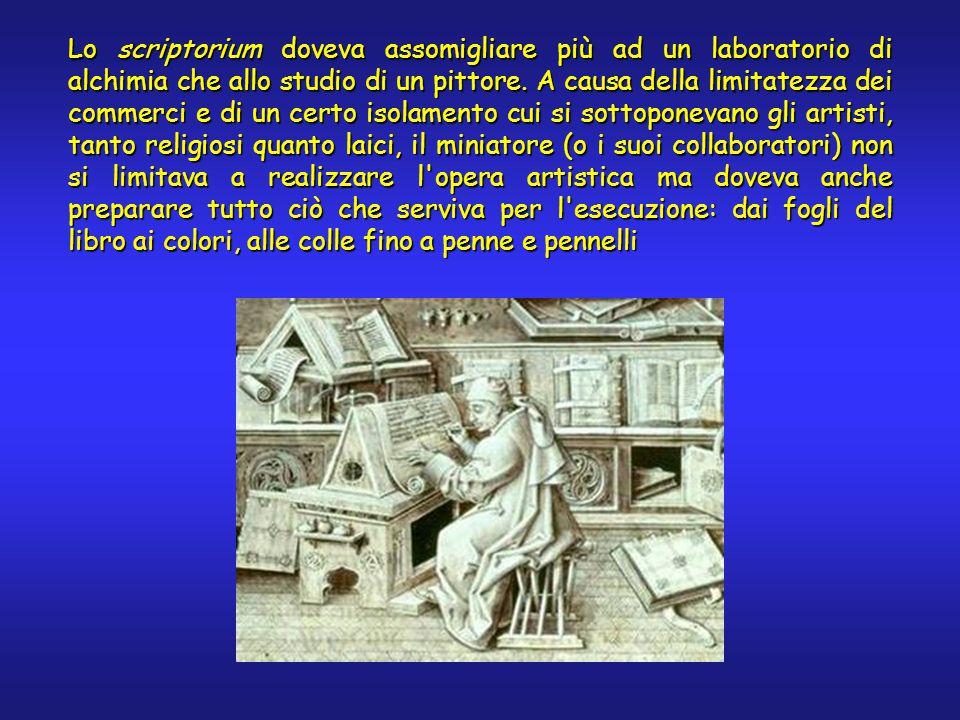 Lo scriptorium doveva assomigliare più ad un laboratorio di alchimia che allo studio di un pittore.