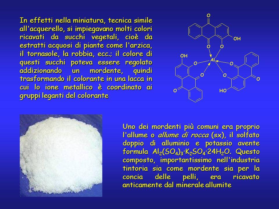Uno dei mordenti più comuni era proprio l allume o allume di rocca (sx), il solfato doppio di alluminio e potassio avente formula Al 2 (SO 4 ) 3 ·K 2 SO 4 ·24H 2 O.