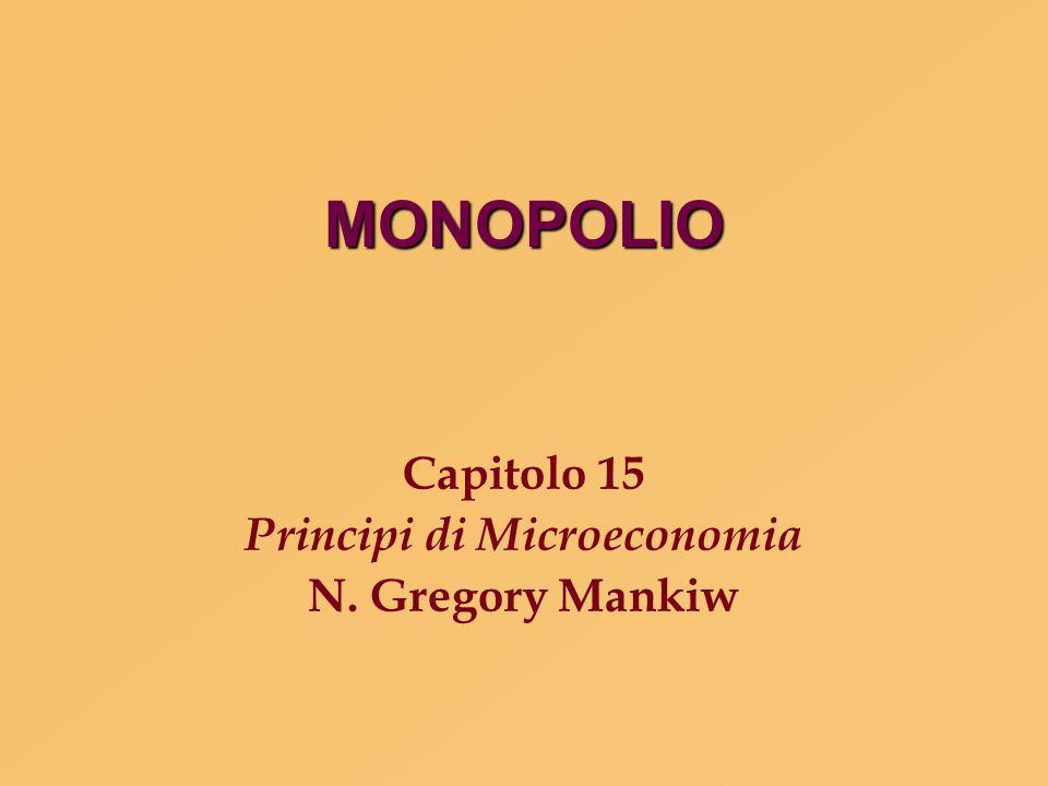 Monopolio n Un'impresa è un monopolio se: a) è l'unico venditore di un prodotto; b) il suo prodotto non ha buoni sostituti; c) può influenzare significativamente il prezzo di mercato del proprio bene.