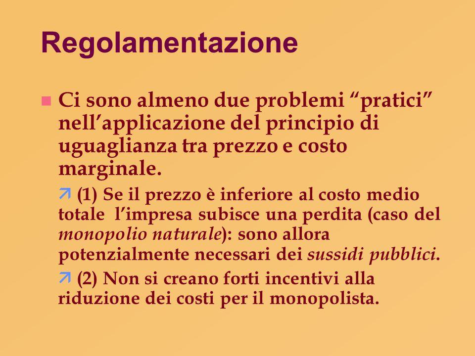"""Regolamentazione Ci sono almeno due problemi """"pratici"""" nell'applicazione del principio di uguaglianza tra prezzo e costo marginale.  (1) Se il prezzo"""