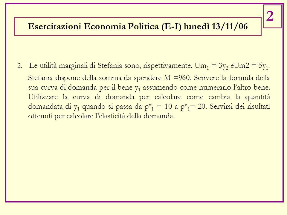 2. Le utilità marginali di Stefania sono, rispettivamente, Um 1 = 3y 2 eUm2 = 5y 1.