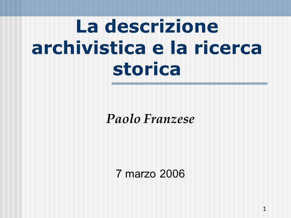 1 La descrizione archivistica e la ricerca storica Paolo Franzese 7 marzo 2006