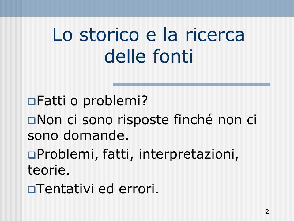 2 Lo storico e la ricerca delle fonti  Fatti o problemi.