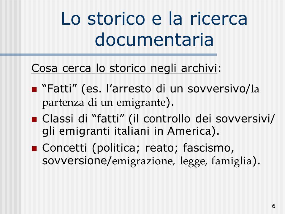 6 Lo storico e la ricerca documentaria Cosa cerca lo storico negli archivi: Fatti (es.