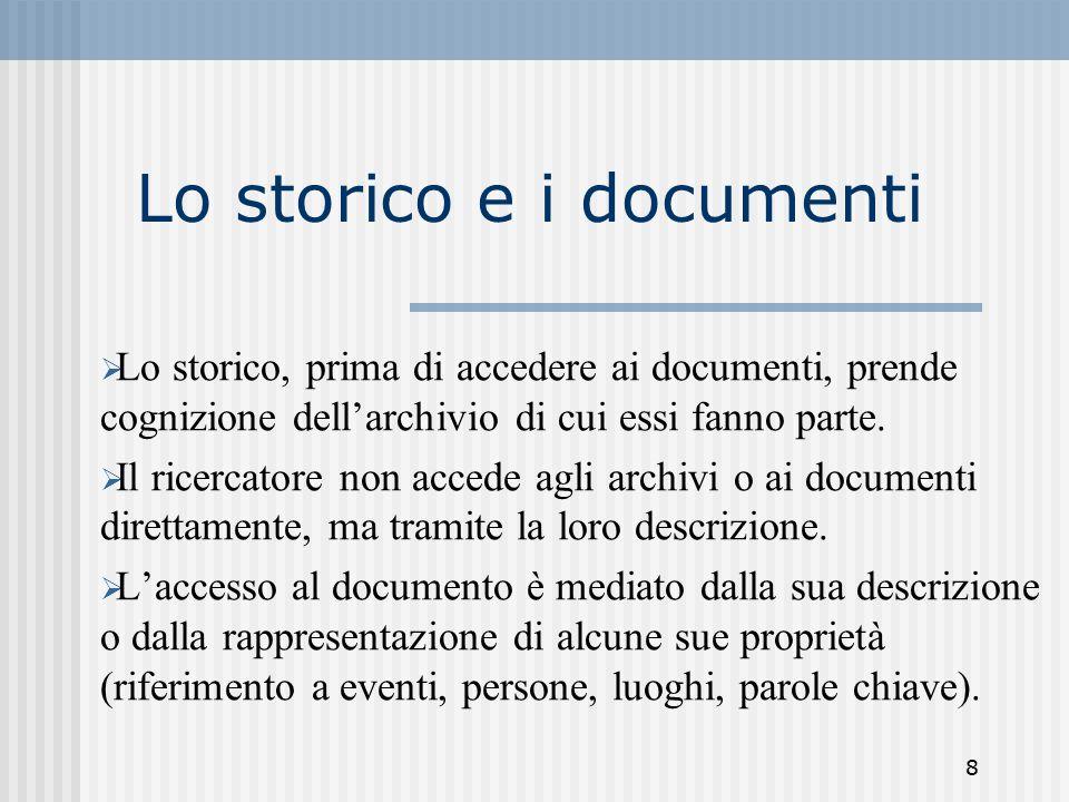 8 Lo storico e i documenti  Lo storico, prima di accedere ai documenti, prende cognizione dell'archivio di cui essi fanno parte.