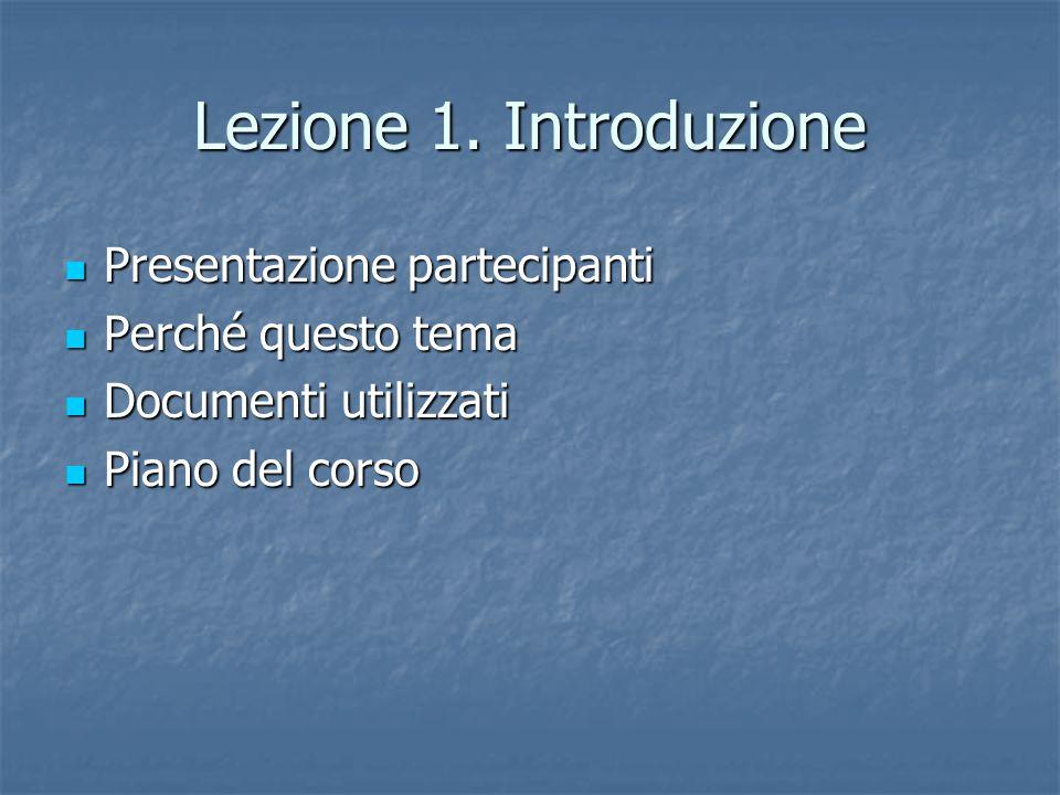 Lezione 1. Introduzione Presentazione partecipanti Presentazione partecipanti Perché questo tema Perché questo tema Documenti utilizzati Documenti uti