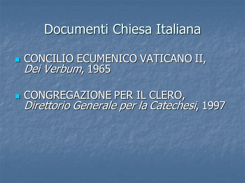 Documenti Chiesa Italiana CONCILIO ECUMENICO VATICANO II, Dei Verbum, 1965 CONCILIO ECUMENICO VATICANO II, Dei Verbum, 1965 CONGREGAZIONE PER IL CLERO, Direttorio Generale per la Catechesi, 1997 CONGREGAZIONE PER IL CLERO, Direttorio Generale per la Catechesi, 1997