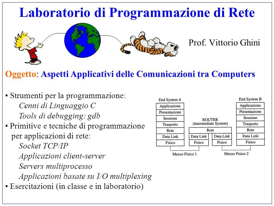 Laboratorio di Programmazione di Rete Prof. Vittorio Ghini Oggetto: Aspetti Applicativi delle Comunicazioni tra Computers Strumenti per la programmazi