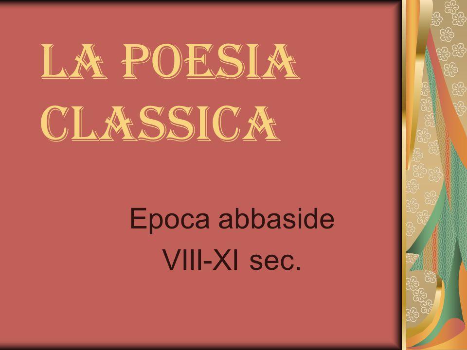 La poesia classica Epoca abbaside VIII-XI sec.