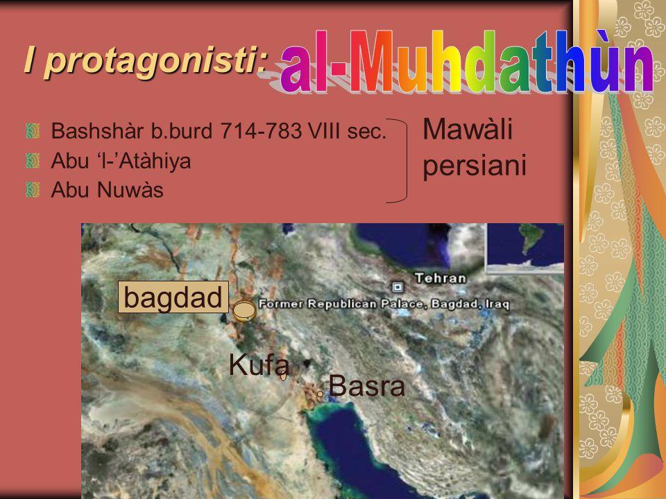 I protagonisti: Bashshàr b.burd 714-783 VIII sec. Abu 'l-'Atàhiya Abu Nuwàs Basra Kufa bagdad Mawàli persiani