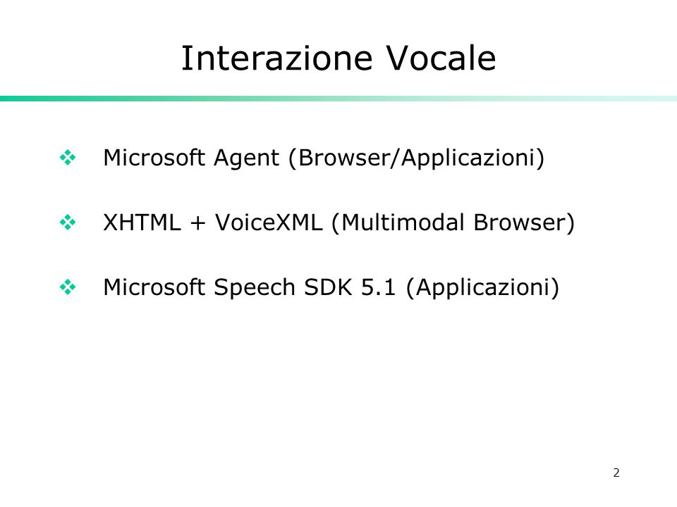2 Interazione Vocale  Microsoft Agent (Browser/Applicazioni)  XHTML + VoiceXML (Multimodal Browser)  Microsoft Speech SDK 5.1 (Applicazioni)