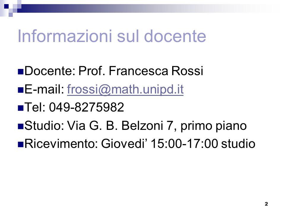 2 Informazioni sul docente Docente: Prof. Francesca Rossi E-mail: frossi@math.unipd.itfrossi@math.unipd.it Tel: 049-8275982 Studio: Via G. B. Belzoni