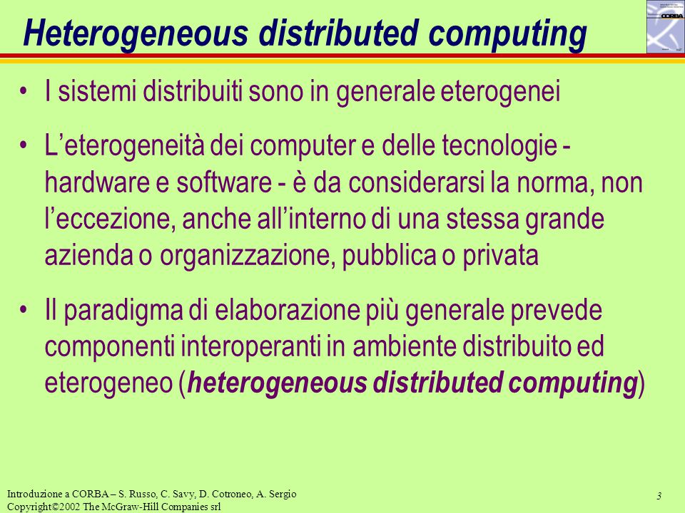 3 Introduzione a CORBA – S. Russo, C. Savy, D. Cotroneo, A. Sergio Copyright©2002 The McGraw-Hill Companies srl Heterogeneous distributed computing I