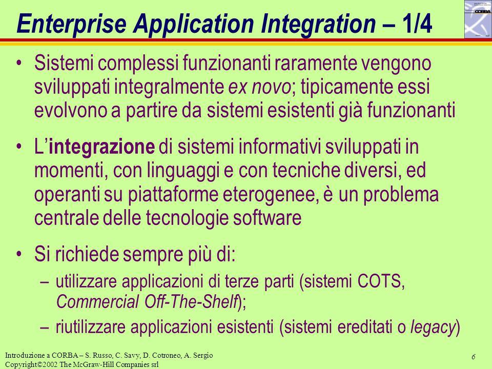6 Introduzione a CORBA – S. Russo, C. Savy, D. Cotroneo, A. Sergio Copyright©2002 The McGraw-Hill Companies srl Enterprise Application Integration – 1