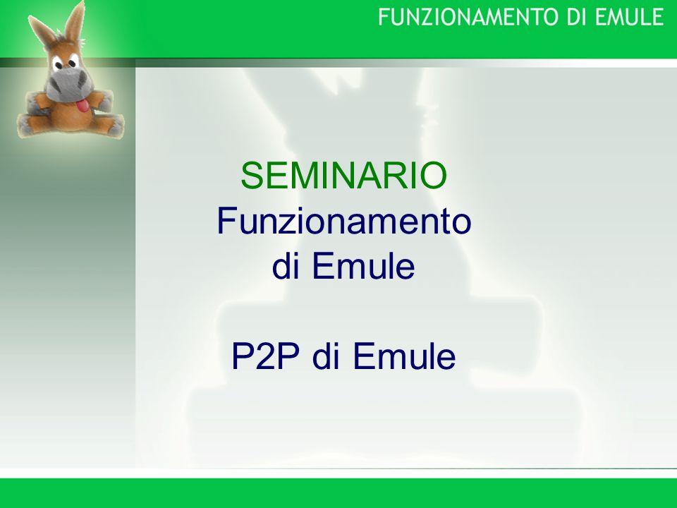 SEMINARIO Funzionamento di Emule P2P di Emule