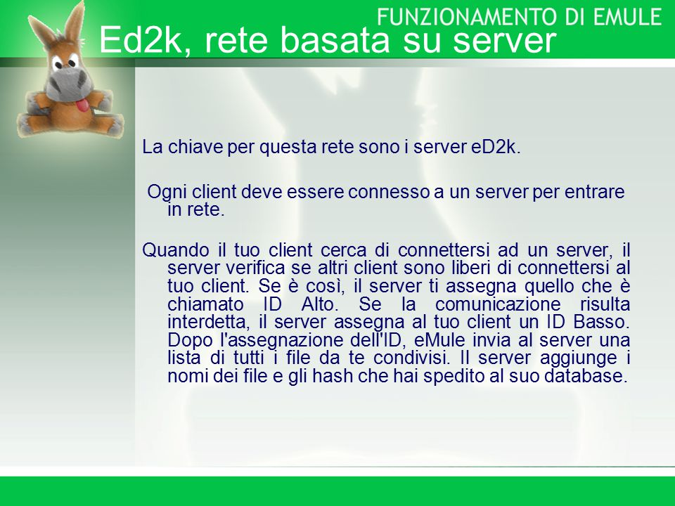 Ed2k, rete basata su server La chiave per questa rete sono i server eD2k.