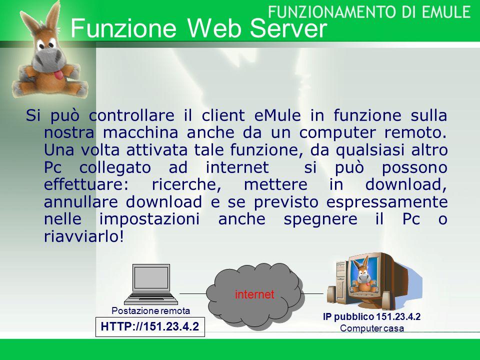 Funzione Web Server Si può controllare il client eMule in funzione sulla nostra macchina anche da un computer remoto.