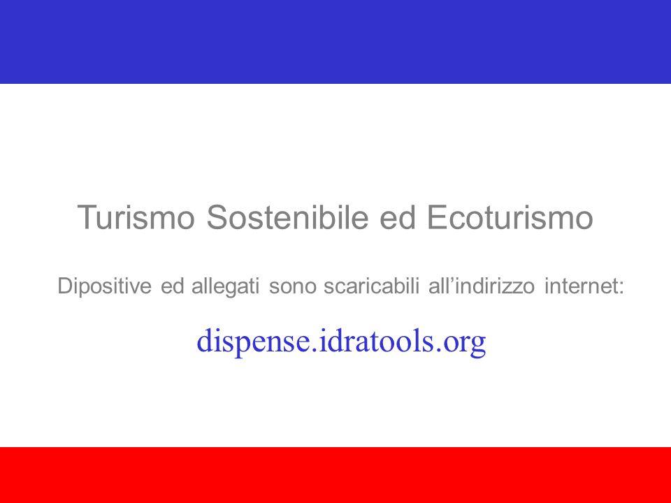 Turismo Sostenibile ed Ecoturismo Dipositive ed allegati sono scaricabili all'indirizzo internet: dispense.idratools.org
