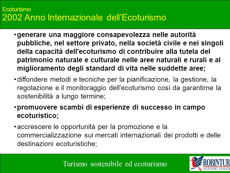 Turismo sostenibile ed ecoturismo Ecoturismo 2002 Anno Internazionale dell'Ecoturismo generare una maggiore consapevolezza nelle autorità pubbliche, n