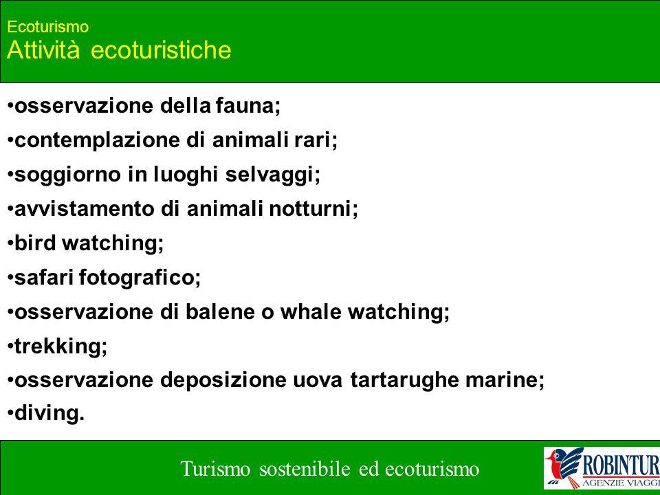 Turismo sostenibile ed ecoturismo Ecoturismo Attività ecoturistiche osservazione della fauna; contemplazione di animali rari; soggiorno in luoghi selv
