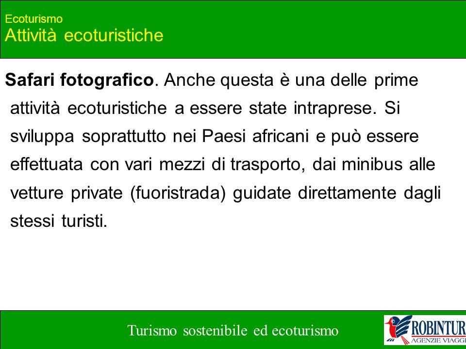 Turismo sostenibile ed ecoturismo Ecoturismo Attività ecoturistiche Safari fotografico. Anche questa è una delle prime attività ecoturistiche a essere