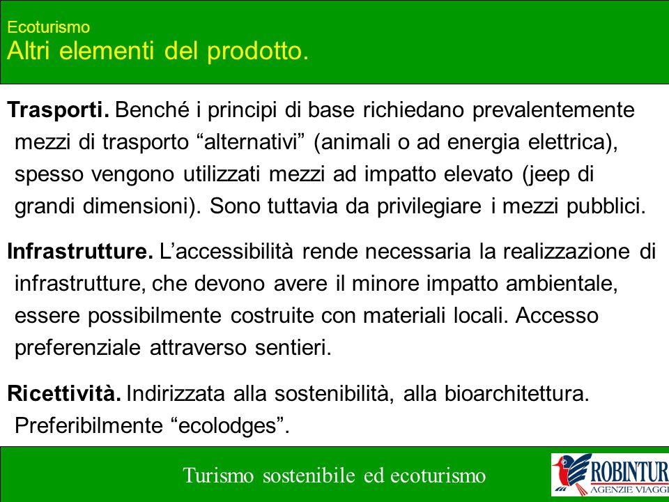 Turismo sostenibile ed ecoturismo Ecoturismo Altri elementi del prodotto. Trasporti. Benché i principi di base richiedano prevalentemente mezzi di tra