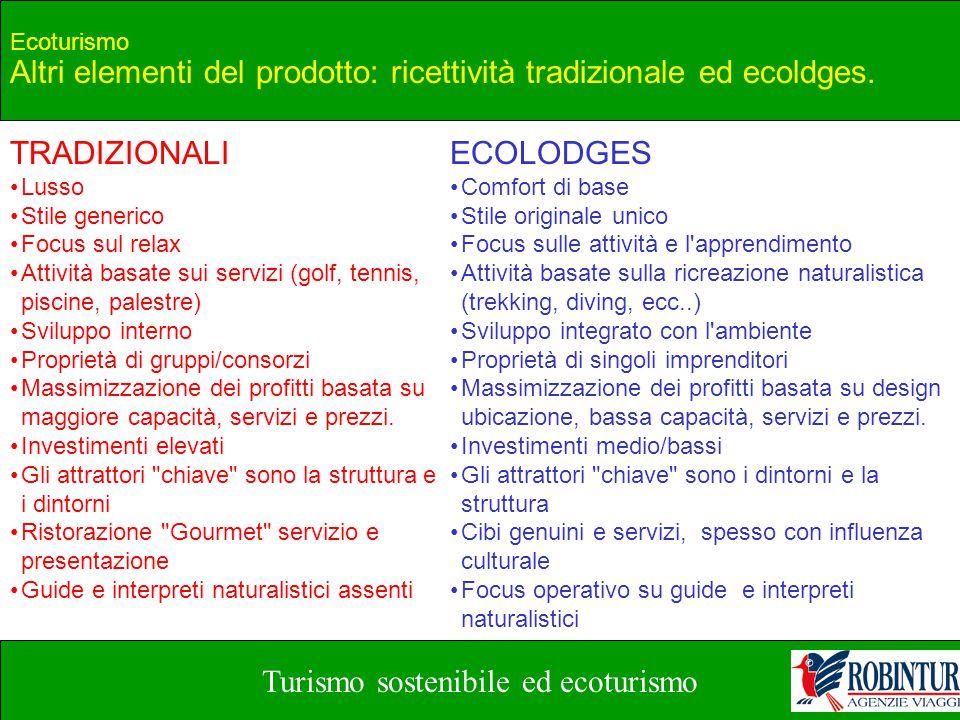 Turismo sostenibile ed ecoturismo Ecoturismo Altri elementi del prodotto: ricettività tradizionale ed ecoldges. TRADIZIONALI Lusso Stile generico Focu