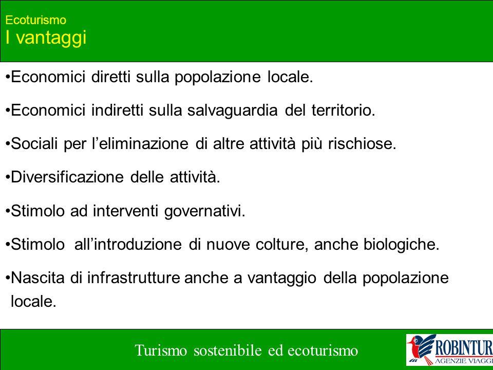 Turismo sostenibile ed ecoturismo Ecoturismo I vantaggi Economici diretti sulla popolazione locale. Economici indiretti sulla salvaguardia del territo