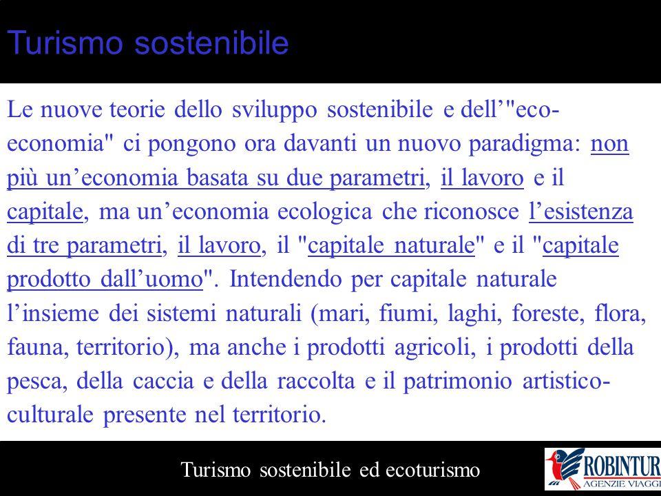 Turismo sostenibile ed ecoturismo Turismo sostenibile Le nuove teorie dello sviluppo sostenibile e dell'