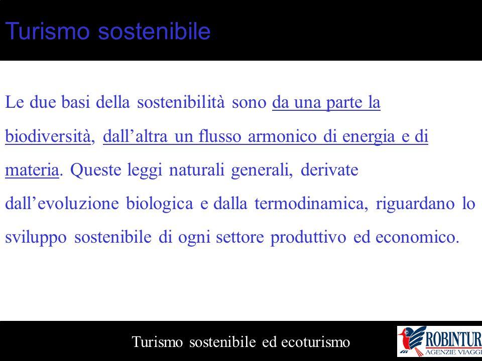 Turismo sostenibile ed ecoturismo Turismo sostenibile Le due basi della sostenibilità sono da una parte la biodiversità, dall'altra un flusso armonico