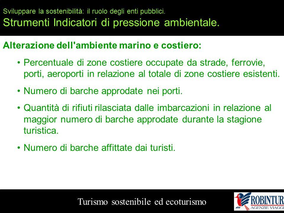 Sviluppare la sostenibilità: il ruolo degli enti pubblici. Strumenti Indicatori di pressione ambientale. Turismo sostenibile ed ecoturismo Alterazione
