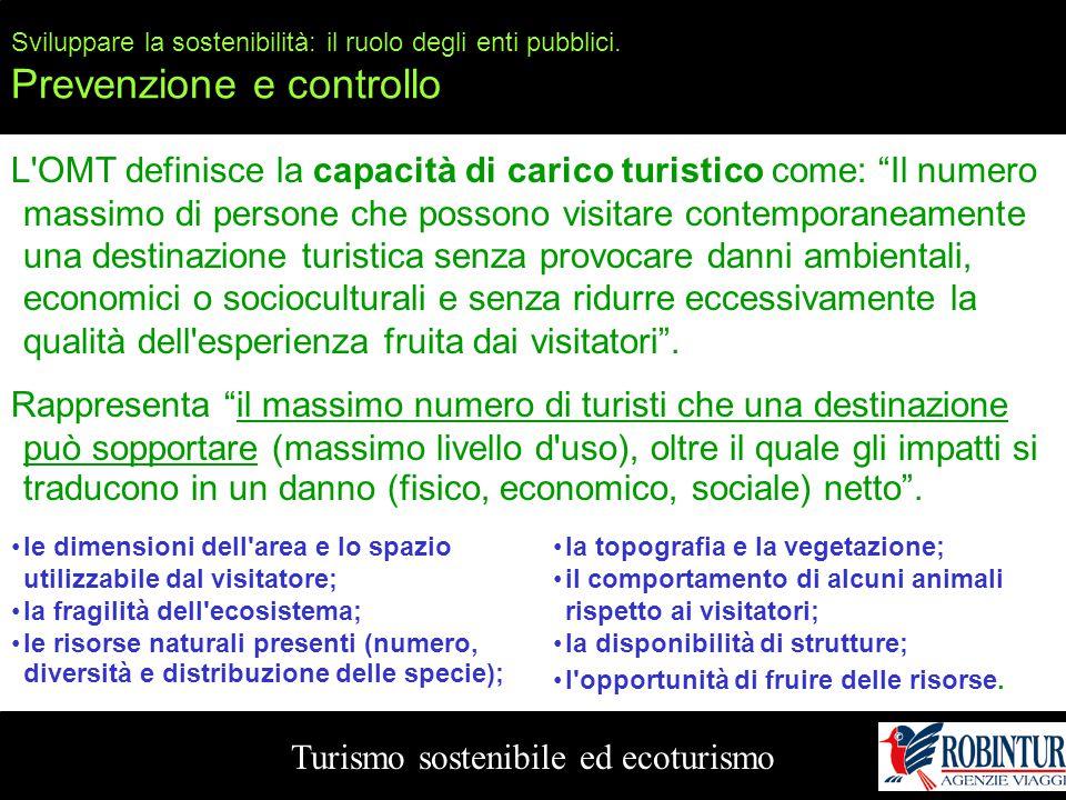 Sviluppare la sostenibilità: il ruolo degli enti pubblici. Prevenzione e controllo Turismo sostenibile ed ecoturismo L'OMT definisce la capacità di ca