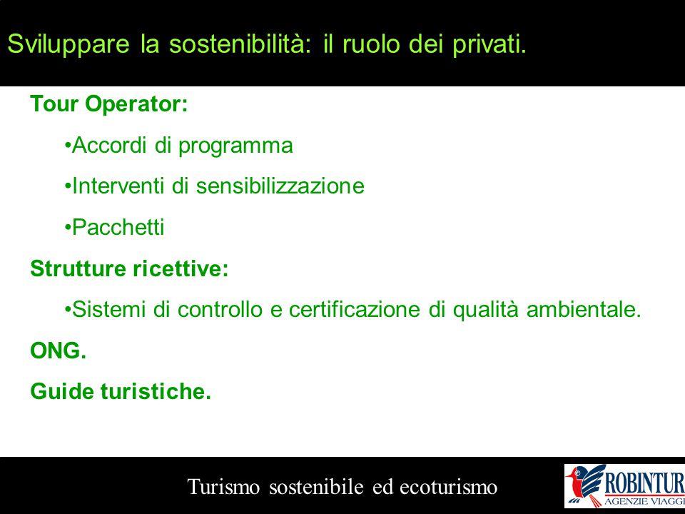Sviluppare la sostenibilità: il ruolo dei privati. Turismo sostenibile ed ecoturismo Tour Operator: Accordi di programma Interventi di sensibilizzazio