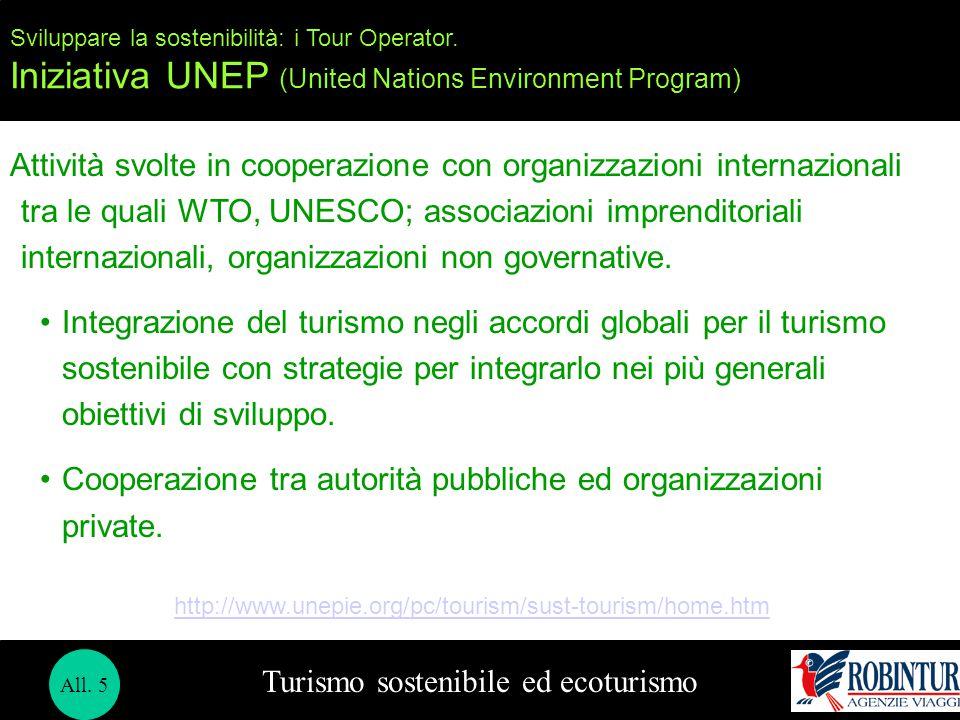 Turismo sostenibile ed ecoturismo Sviluppare la sostenibilità: i Tour Operator. Iniziativa UNEP (United Nations Environment Program) Attività svolte i