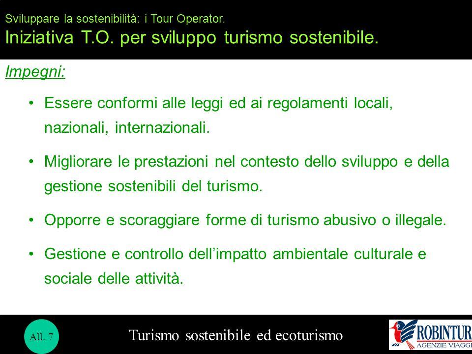Turismo sostenibile ed ecoturismo Sviluppare la sostenibilità: i Tour Operator. Iniziativa T.O. per sviluppo turismo sostenibile. Impegni: Essere conf