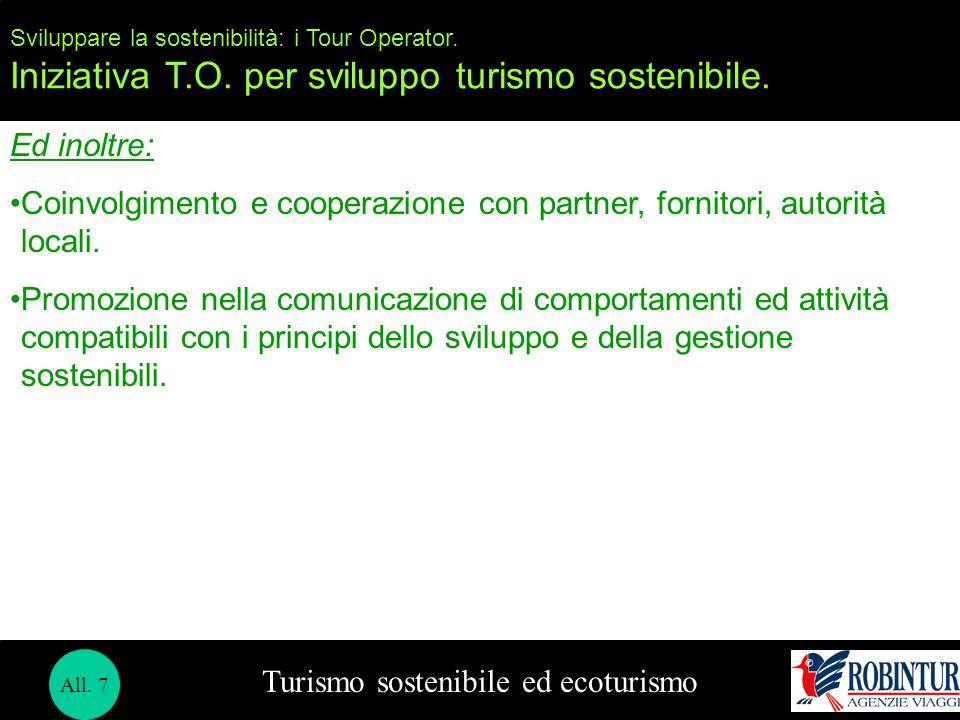 Turismo sostenibile ed ecoturismo Sviluppare la sostenibilità: i Tour Operator. Iniziativa T.O. per sviluppo turismo sostenibile. Ed inoltre: Coinvolg