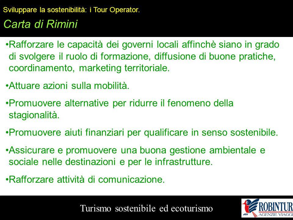 Turismo sostenibile ed ecoturismo Sviluppare la sostenibilità: i Tour Operator. Carta di Rimini Rafforzare le capacità dei governi locali affinchè sia