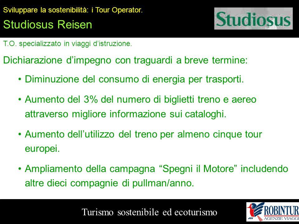 Turismo sostenibile ed ecoturismo Sviluppare la sostenibilità: i Tour Operator. Studiosus Reisen T.O. specializzato in viaggi d'istruzione. Dichiarazi