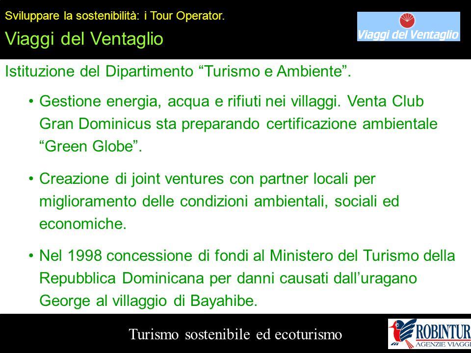 """Turismo sostenibile ed ecoturismo Sviluppare la sostenibilità: i Tour Operator. Viaggi del Ventaglio Istituzione del Dipartimento """"Turismo e Ambiente"""""""