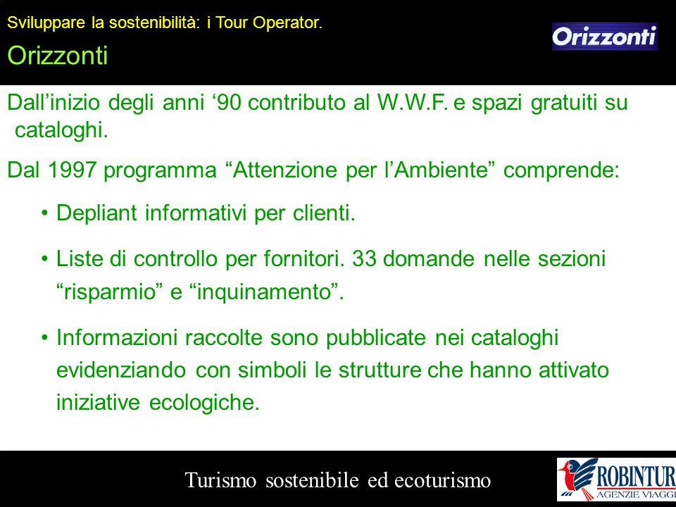 Turismo sostenibile ed ecoturismo Sviluppare la sostenibilità: i Tour Operator. Orizzonti Dall'inizio degli anni '90 contributo al W.W.F. e spazi grat