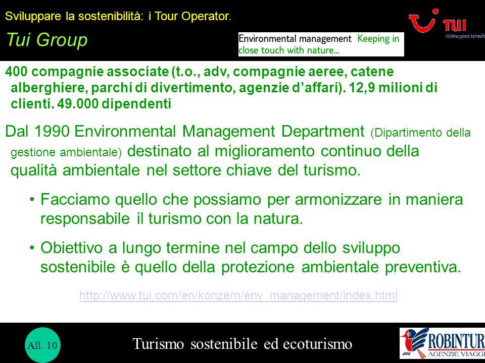 Turismo sostenibile ed ecoturismo Sviluppare la sostenibilità: i Tour Operator. Tui Group 400 compagnie associate (t.o., adv, compagnie aeree, catene