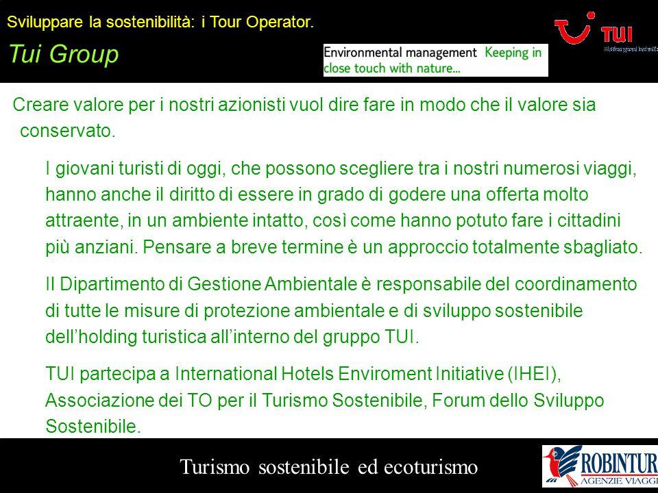 Turismo sostenibile ed ecoturismo Sviluppare la sostenibilità: i Tour Operator. Tui Group Creare valore per i nostri azionisti vuol dire fare in modo