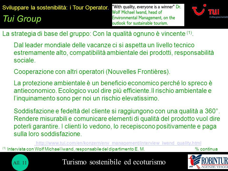 Turismo sostenibile ed ecoturismo Sviluppare la sostenibilità: i Tour Operator. Tui Group La strategia di base del gruppo: Con la qualità ognuno è vin